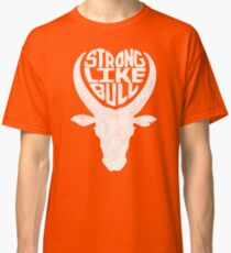 Strong Like Bull Classic T-Shirt