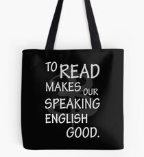 To read makes our speaking english good Tote Bag