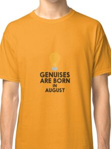Genuises are born in AUGUST Ro5wa Classic T-Shirt