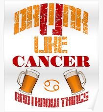 Drink drunk like Cancer Poster