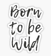 Born to be wild Sticker