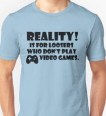 Reality Is For Loosers Who Don T Play Video Games T-Shirt