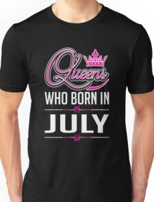 Queens who born in july T-shirt Unisex T-Shirt
