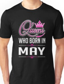 Queens who born in may T-shirt Unisex T-Shirt
