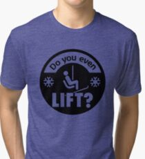 Do you even lift Tri-blend T-Shirt
