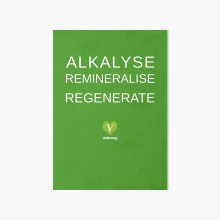 ALKALYSE REMINERALISE REGENERATE  - VEGAN - UREKA.ORG Art Board Print