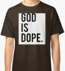 God is Dope Classic T-Shirt