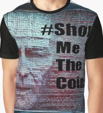 show me the coins  Graphic T-Shirt