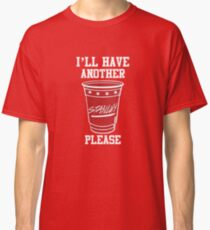 """ill have another please"" Classic T-Shirt"