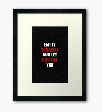 Empty yourself and let god fill you....inspirational quotes Framed Print