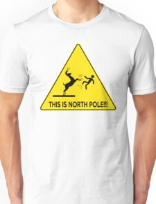 This is North POLE!!! Unisex T-Shirt