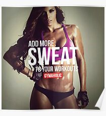 Add More Sweat To Your Workouts Poster