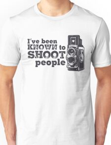 I've been known to shoot people Unisex T-Shirt