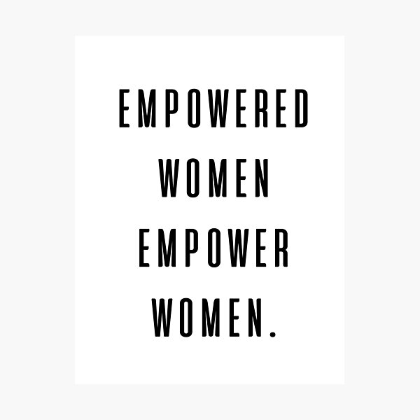 empowered women empower women Photographic Print