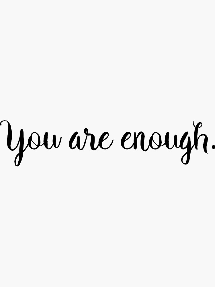 You Are Enough by MackenzieMakes