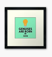 Genuises are born in June R4oz8 Framed Print