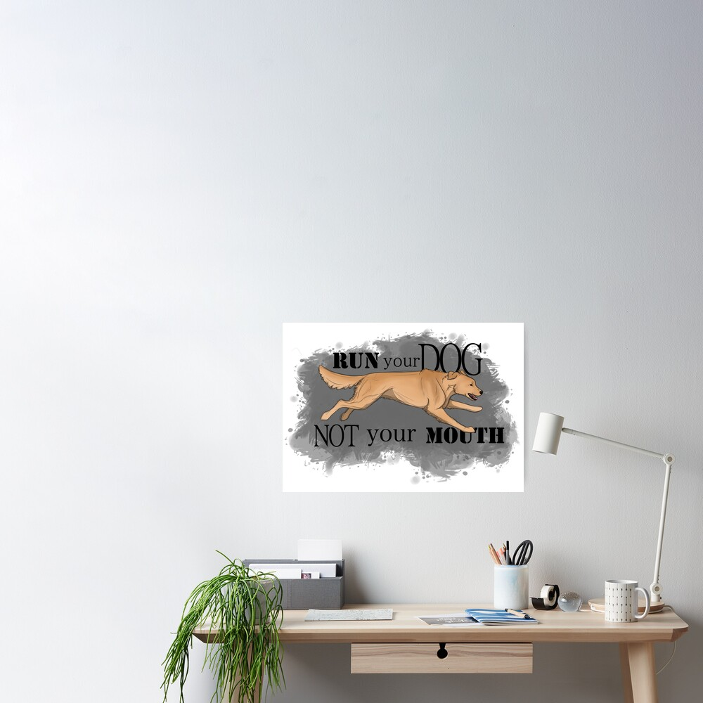 Run Your Dog Not Your Mouth Golden Retriever Light Poster