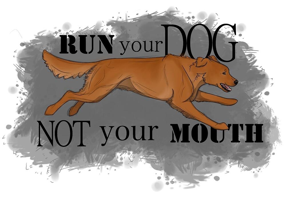 Run Your Dog Not Your Mouth Golden Retriever Dark by Rhett J.