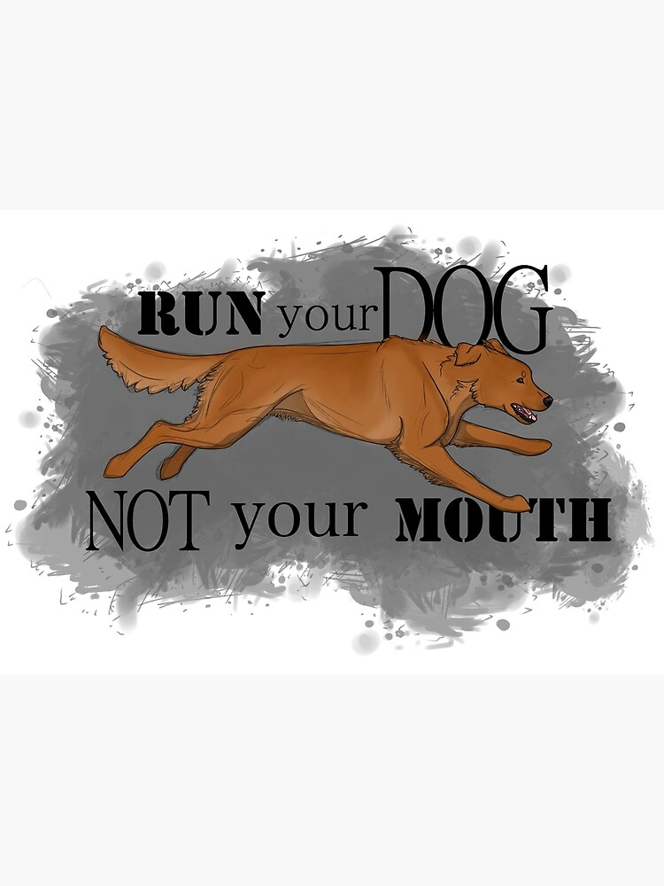 Run Your Dog Not Your Mouth Golden Retriever Dark by maretjohnson