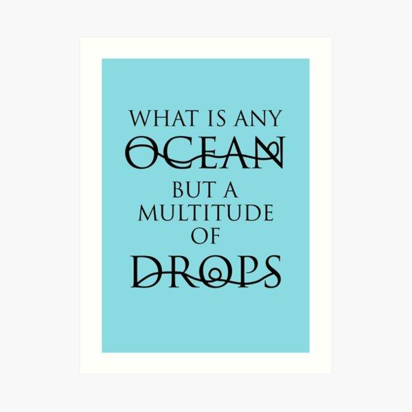 I am but a drop in the ocean Art Print