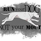 Run Your Dog Not Your Mouth Dogo Argentino  by Rhett J.