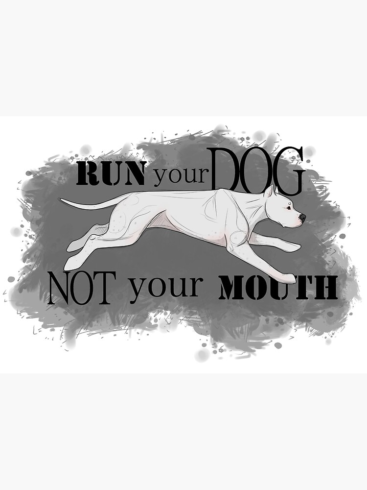 Run Your Dog Not Your Mouth Dogo Argentino  by maretjohnson