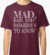 """Mad, Bad, and Dangerous to Know"" Classic T-Shirt"