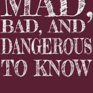 """""""Mad, Bad, and Dangerous to Know"""" by MikaylaM"""