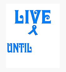 live with colon cancer until i'm old shirt Photographic Print