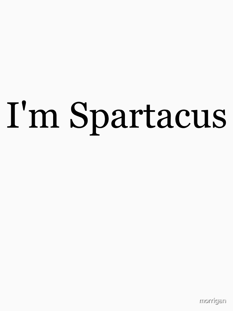 I'm Spartacus by morrigan