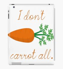 I Don't Carrot All T-Shirt  iPad Case/Skin