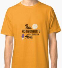 Astronauts are born in April Rv34m Classic T-Shirt
