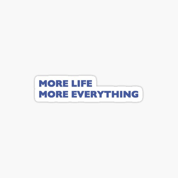 More Life More Everything Sticker