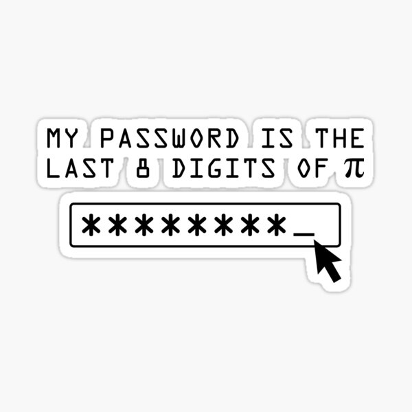 My Password is the Last 8 Digits of Pi Sticker