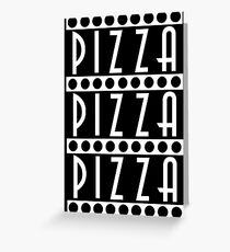 Pizza Pizza Pizza Greeting Card