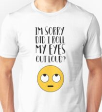 I'm Sorry Did I Just Roll My Eyes Out Loud? Unisex T-Shirt