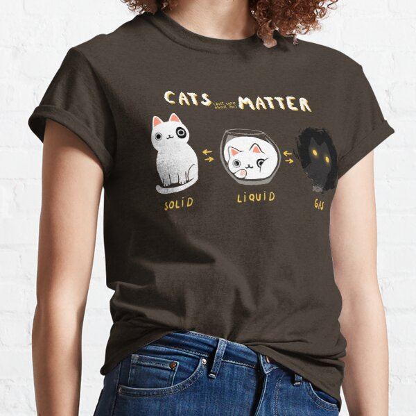Cats matter - Science Physics - Solid Liquid Gas State Classic T-Shirt