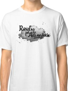 Ready for Adventure B/W Classic T-Shirt