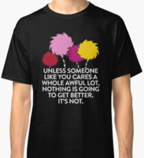 Unless Someone Like You Cares A Whole Awful Lot Classic T-Shirt