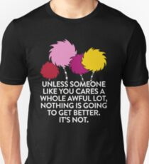 Unless Someone Like You Cares A Whole Awful Lot Unisex T-Shirt