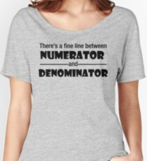 There's a fine line between Numerator and Denominator Women's Relaxed Fit T-Shirt
