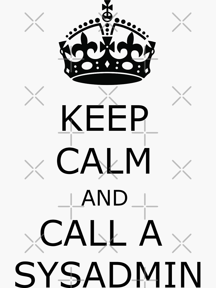 keep calm and call a sysadmin de yourgeekside