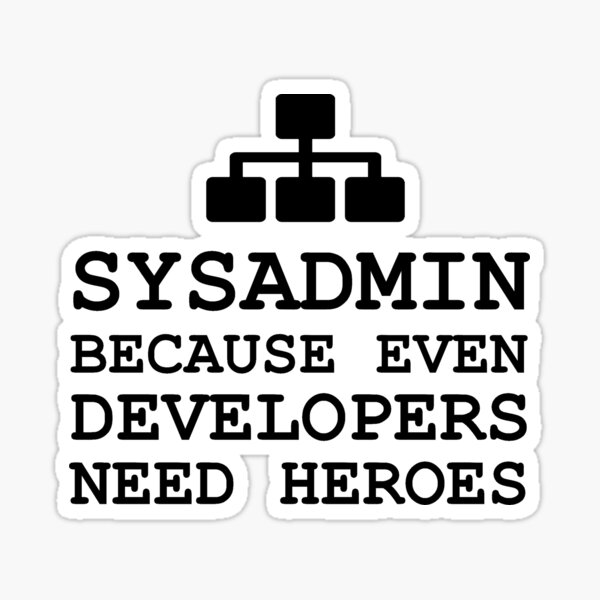 sysadmin because even developers need heroes Sticker