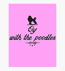 Oy with the poodles already! Photographic Print