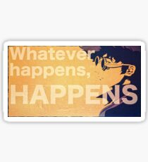 Whatever Happens, Happens Sticker