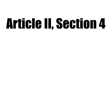 Article 2 Section 4 Constitution Impeach Trump by ClassyKitty