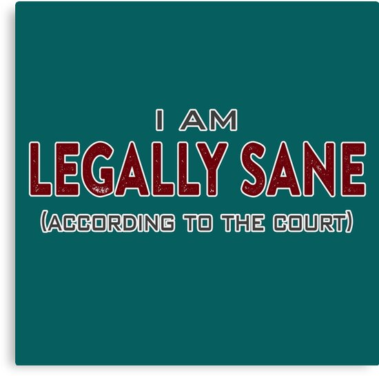 Funny - Legally Sane by pixlbit-designs