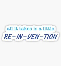 All It Takes Is A Little Re-In-Ven-Tion Sticker