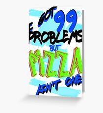 99 Problems - Pizza Greeting Card