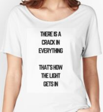 There is a crack in everything, that's how the light gets in Women's Relaxed Fit T-Shirt